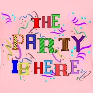 Party Is Here - Women's Premium T-Shirt
