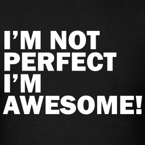 I'm not perfect, I'm awesome - Men's T-Shirt