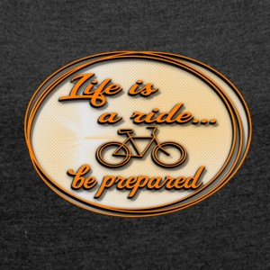 life_is_a_ride T-Shirts - Women´s Roll Cuff T-Shirt