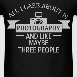 Photography - All I care about is Photography and  - Men's T-Shirt