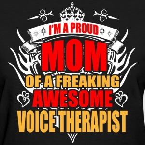 I'm Proud Mom of Freaking Awesome Voice Therapist - Women's T-Shirt
