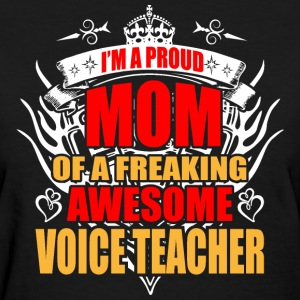 I'm Proud Mom of Freaking Awesome Voice Teacher - Women's T-Shirt