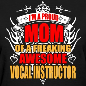 I'm Proud Mom of Freaking Awesome Vocal Instructor - Women's T-Shirt