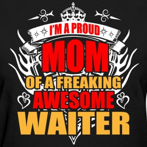 I'm Proud Mom of Freaking Awesome Waiter - Women's T-Shirt