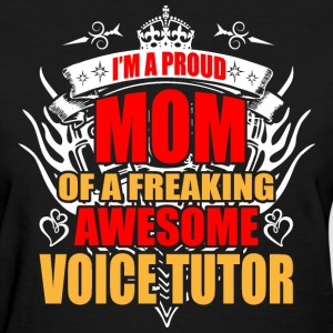 I'm Proud Mom of Freaking Awesome Voice Tutor - Women's T-Shirt
