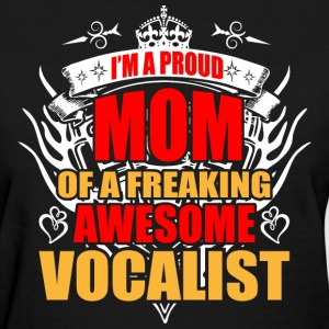 I'm Proud Mom of Freaking Awesome Vocalist - Women's T-Shirt