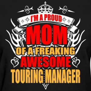 I'm Proud Mom of Freaking Awesome Touring Manager - Women's T-Shirt