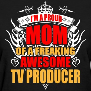 I'm Proud Mom of Freaking Awesome TV Producer - Women's T-Shirt