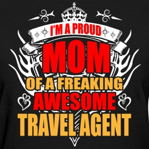 I'm Proud Mom of Freaking Awesome Travel Agent - Women's T-Shirt