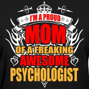 I'm Proud Mom of Freaking Awesome Psychologist - Women's T-Shirt