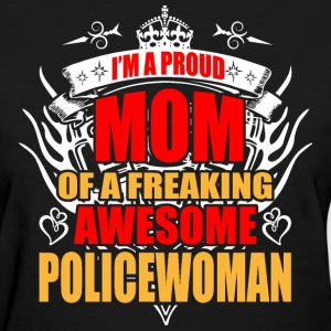 I'm Proud Mom of Freaking Awesome Policewoman - Women's T-Shirt