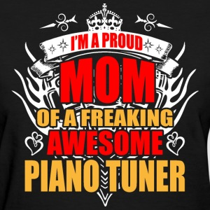 I'm Proud Mom of Freaking Awesome Piano Tuner - Women's T-Shirt