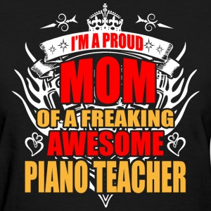 I'm Proud Mom of Freaking Awesome Piano Teacher - Women's T-Shirt