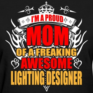 I'm Proud Mom of Freaking Awesome Lighting Designe - Women's T-Shirt