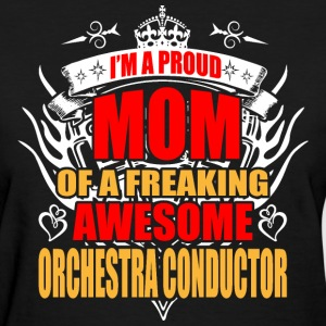 I'm Proud Mom of Freaking Awesome Orchestra Conduc - Women's T-Shirt