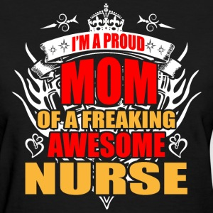I'm Proud Mom of Freaking Awesome Nurse - Women's T-Shirt