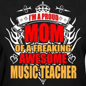 I'm Proud Mom of Freaking Awesome Music Teacher - Women's T-Shirt