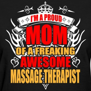 I'm Proud Mom of Freaking Awesome Massage Therapis - Women's T-Shirt