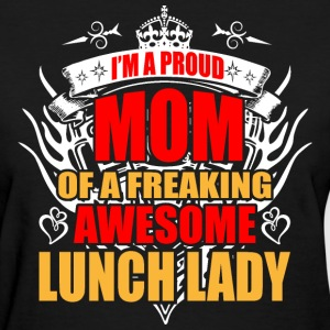 I'm Proud Mom of Freaking Awesome Lunch Lady - Women's T-Shirt