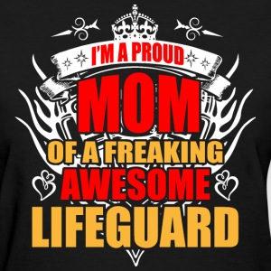 I'm Proud Mom of Freaking Awesome Life Guard - Women's T-Shirt