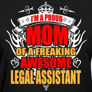 I'm Proud Mom of Freaking Awesome Legel Assistant - Women's T-Shirt
