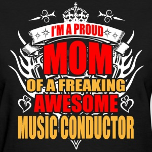 I'm Proud Mom of Freaking Awesome Music Conductor - Women's T-Shirt