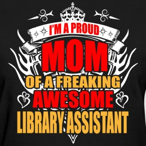 I'm Proud Mom of Freaking Awesome Library Assistan - Women's T-Shirt