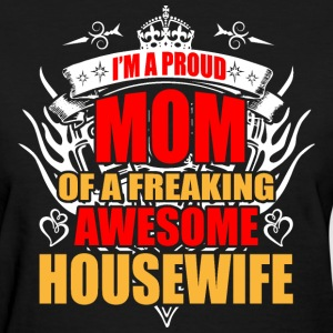 I'm Proud Mom of Freaking Awesome Housewife - Women's T-Shirt