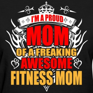 I'm Proud Mom of Freaking Awesome Fitness Mom - Women's T-Shirt