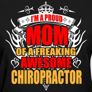 I'm Proud Mom of Freaking Awesome Chiropractor - Women's T-Shirt