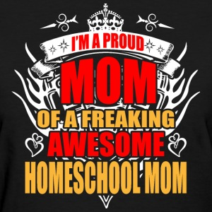 I'm Proud Mom of Freaking Awesome Home School Mom - Women's T-Shirt