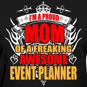 I'm Proud Mom of Freaking Awesome Event Planner - Women's T-Shirt