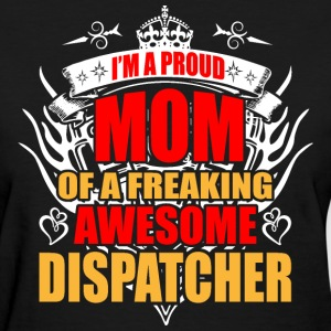 I'm Proud Mom of Freaking Awesome Dispatcher - Women's T-Shirt