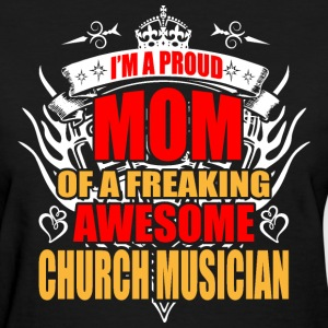 I'm Proud Mom of Freaking Awesome Church Musician - Women's T-Shirt
