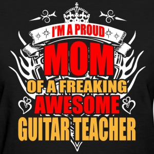 I'm Proud Mom of Freaking Awesome Guiter Teacher - Women's T-Shirt
