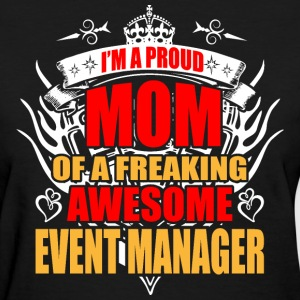 I'm Proud Mom of Freaking Awesome Event Manager - Women's T-Shirt