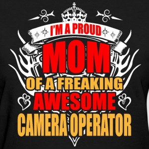 I'm Proud Mom of Freaking Awesome Camera Operator - Women's T-Shirt