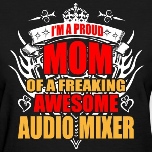I'm Proud Mom of Freaking Awesome Audio Mixer - Women's T-Shirt
