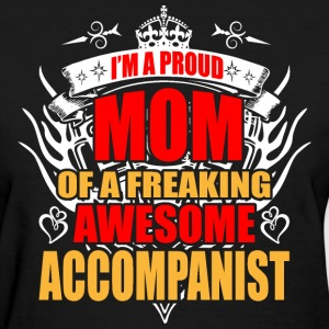 I'm Proud Mom of Freaking Awesome Accompanist - Women's T-Shirt