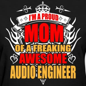 I'm Proud Mom of Freaking Awesome Audio Engineer - Women's T-Shirt