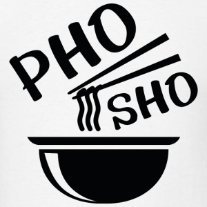 Pho Sho - Men's T-Shirt