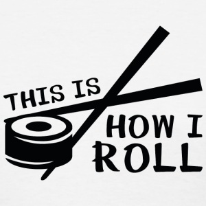 This Is How I Roll - Women's T-Shirt