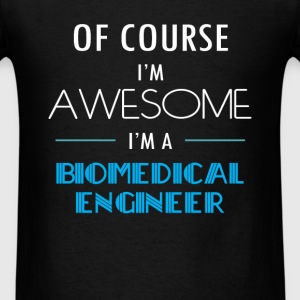 Biomedical Engineer - Of course I'm awesome. I'm a - Men's T-Shirt