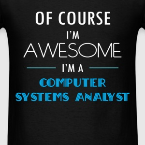 Computer Systems Analyst - Of course I'm awesome.  - Men's T-Shirt