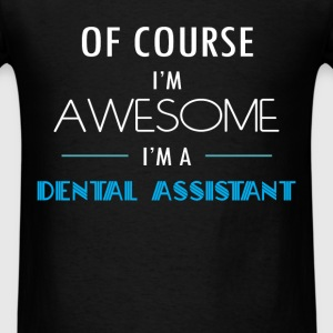Dental Assistant - Of course I'm awesome. I'm a De - Men's T-Shirt