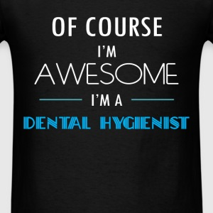 Dental Hygienist - Of course I'm awesome. I'm a De - Men's T-Shirt