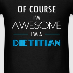Dietitian - Of course I'm awesome. I'm a Dietitian - Men's T-Shirt