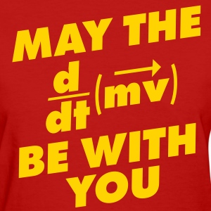 May The Force Be With You - Women's T-Shirt