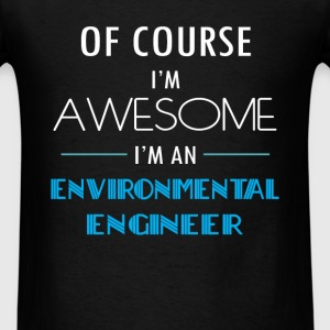 Environmental Engineer - Of course I'm awesome. I' - Men's T-Shirt