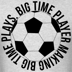 Big Time Soccer Player Making Big Time Plays - Men's T-Shirt